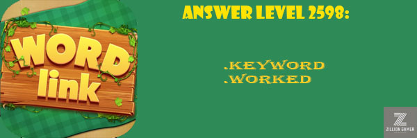 Answer Levels 2598 | Word Link - zilliongamer your game guide