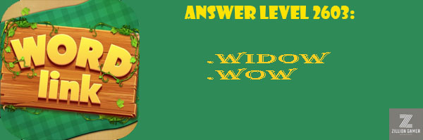 Answer Levels 2603 | Word Link - zilliongamer your game guide