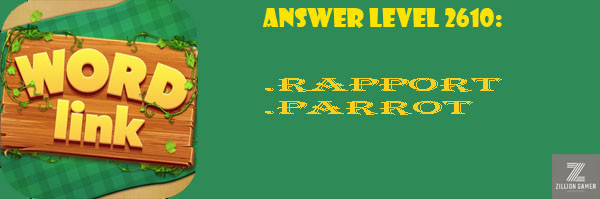 Answer Levels 2610 | Word Link - zilliongamer your game guide