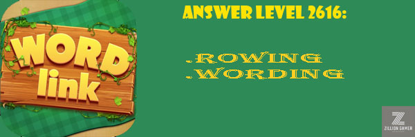 Answer Levels 2616 | Word Link - zilliongamer your game guide