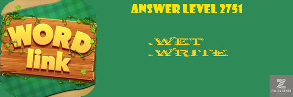 Answer Levels 2751 | Word Link - zilliongamer your game guide