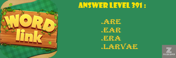 Answer Levels 391 | Word Link - zilliongamer your game guide