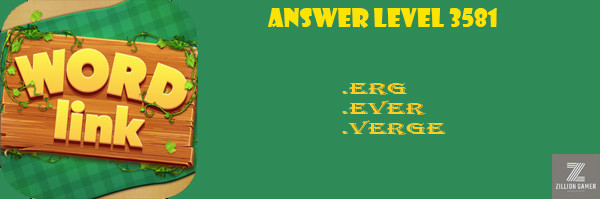Answer Levels 3581 | Word Link - zilliongamer your game guide