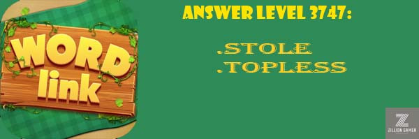 Answer Levels 3747 | Word Link - zilliongamer your game guide