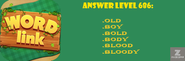 Answer Levels 686 | Word Link - zilliongamer your game guide