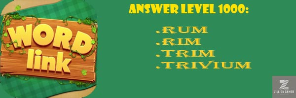 Answer Levels 1000 | Word Link - zilliongamer your game guide